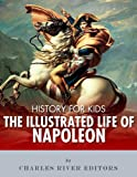 History for Kids: The Illustrated Life of Napoleon Bonaparte