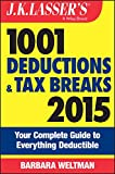 J.K. Lassers 1001 Deductions and Tax Breaks 2015: Your Complete Guide to Everything Deductible