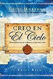 Creo en el cielo: Historias reales de la Biblia, la historia y hoy (Spanish Edition)