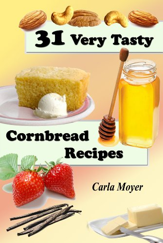 31 Very Tasty Cornbread Recipes (Clock Friendly Cooking Book 2) PDF