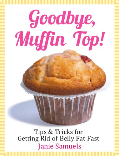 Goodbye, Muffin Top: Tips & Tricks For Getting Rid Of Belly Fat Fast