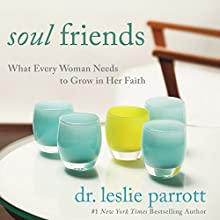 Soul Friends: What Every Woman Needs to Grow in Her Faith (       UNABRIDGED) by Leslie Parrott Narrated by Charity Spencer