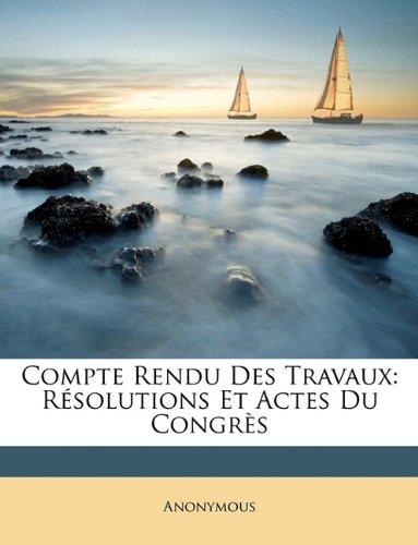 Compte Rendu Des Travaux: Résolutions Et Actes Du Congrès