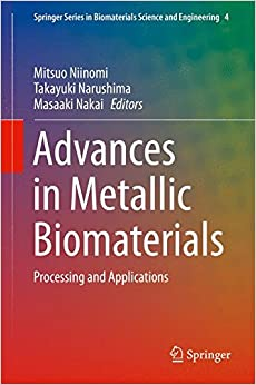 Advances in Metallic Biomaterials: Processing and Applications by Mitsuo Niinomi and Takayuki Narushima