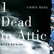 1 Dead in Attic: After Katrina | [Chris Rose]