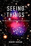 Seeing Things: The Philosophy of Reliable Observation (0199303282) by Hudson, Robert