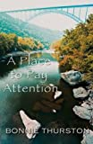 img - for By Bonnie Bowman Thurston A Place to Pay Attention [Paperback] book / textbook / text book