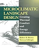 Microclimatic Landscape Design: Creating Thermal Comfort and Energy Efficiency (0471056677) by Brown, Robert D.