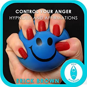 Control Your Anger: Hypnosis & Meditation | [Erick Brown]