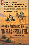 The Memoirs of Charles Henry Veil: A Soldier's Recollections of the Civil War and the Arizona Territory (0786201940) by Charles Henry Veil