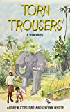 Torn Trousers: A True Story of Courage and Adventure