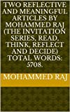 img - for Two reflective and meaningful articles by Mohammed Raj (The invitation series, read, think, reflect and decide) Total words: 5708. book / textbook / text book