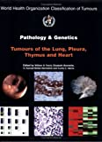 img - for Pathology and Genetics of Tumours of the Lung, Pleura, Thymus and Heart (IARC WHO Classification of Tumours) book / textbook / text book