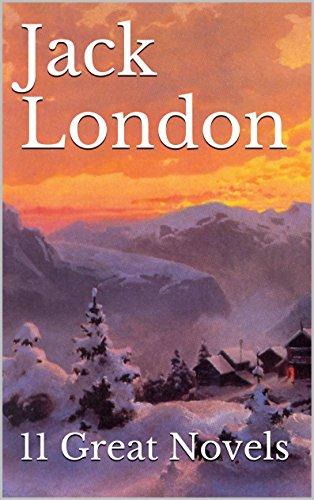 Jack London - Jack London: 11 Great Novels