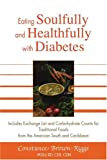 Eating Soulfully and Healthfully with Diabetes: Includes Exchange List and Carbohydrate Counts for Traditional Foods from the American South and Caribbean