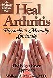 img - for Heal Arthritis: Physically-Mentally-Spiritually : The Edgar Cayce Approach book / textbook / text book