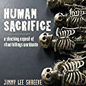 Human Sacrifice: A Shocking Exposé of Ritual Killings Worldwide (       UNABRIDGED) by Jimmy Lee Shreeve Narrated by James Patrick Cronin