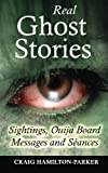 img - for Real Ghost Stories - Sightings, Ouija Board Messages and Seances. book / textbook / text book