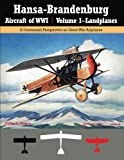 img - for Hansa-Brandenburg Aircraft of WWI | Volume 1-Landplanes: A Centennial Perspective on Great War Airplanes (Great War Aviation Series) (Volume 17) book / textbook / text book