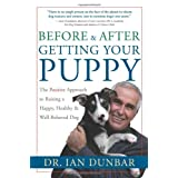 Before and After Getting Your Puppy: The Positive Approach to Raising a Happy, Healthy, and Well-Behaved Dog ~ Ian Dunbar