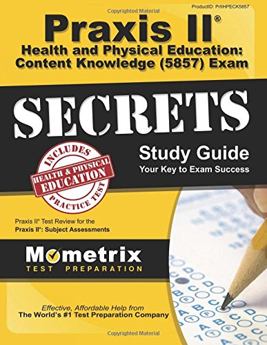 Praxis II Health and Physical Education Content Knowledge (5857) Exam Secrets Study Guide: Praxis II Test Review for the Praxis II Subject Assessments