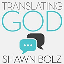 Translating God: Hearing God's Voice for Yourself and the World Around You Audiobook by Shawn Bolz Narrated by Greg Simms