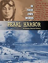 Pearl Harbor: A Primary Source History (In Their Own Words)