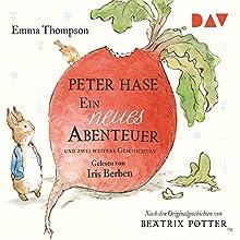 Peter Hase: Ein neues Abenteuer und zwei weitere Geschichten Hörbuch von Emma Thompson Gesprochen von: Iris Berben