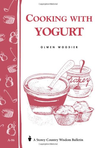 Cooking with Yogurt: Storey's Country Wisdom Bulletin A-86 by Olwen Woodier
