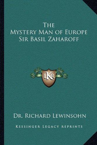 The Mystery Man of Europe Sir Basil Zaharoff