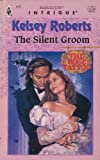 The Silent Groom (The Rose Tattoo #6) (Harlequin Intrigue #412) (0373224125) by Kelsey Roberts