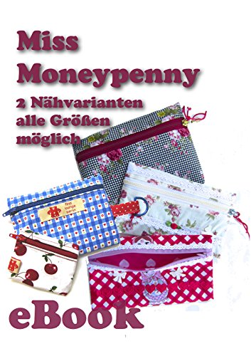 Miss Moneypenny: Nähanleitung mit Schnittmuster für Tasche, Börse, Geldbeutel in vielen Größen von firstloungeberlin (German Edition)