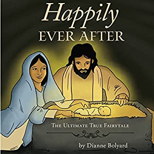 Happily Ever After: The Ultimate True Fairytale | [Dianne Bolyard]