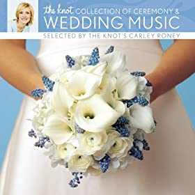 The Knot Collection of Ceremony & Wedding Music selected by The Knot's Carley Roney (Digital Version)