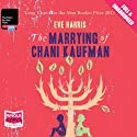 The Marrying of Chani Kaufman (       UNABRIDGED) by Eve Harris Narrated by Toni Green