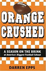 Orange Crushed: A Season on the Brink at America's Biggest Football School Darren Epps
