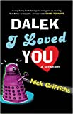 Nick Griffiths Dalek I Loved You