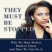 They Must Be Stopped: Why We Must Defeat Radical Islam and How We Can Do It (       ungekürzt) von Brigitte Gabriel Gesprochen von: Brigitte Gabriel