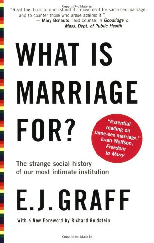 What Is Marriage For?: The Strange Social History of Our...