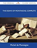 Michel De Montaigne The Essays of Montaigne, Complete - The Original Classic Edition