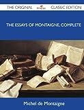 The Essays of Montaigne, Complete - The Original Classic Edition Michel De Montaigne