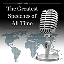 The Greatest Speeches of All Time Speech by  SpeechWorks Narrated by Franklin D. Roosevelt, Winston Churchill, Harry Truman, John F. Kennedy, Martin Luther King Jr.