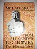 From Alexander to Cleopatra: The Hellenistic World (0020327870) by Michael Grant