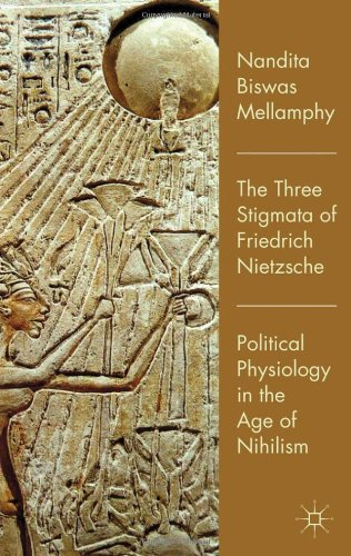 The Three Stigmata of Friedrich Nietzsche: Political Physiology in the Age of Nihilism