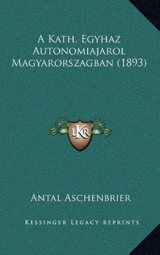 A Kath. Egyhaz Autonomiajarol Magyarorszagban (1893)