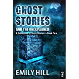 Ghost Stories And The Unexplained: Book Twodi Emily Hill