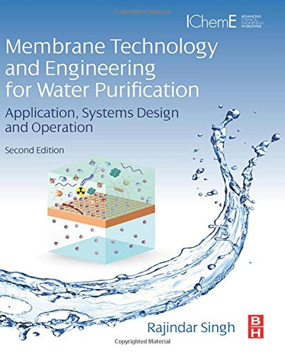 Membrane Technology And Engineering For Water Purification, Second Edition: Application, Systems Design And Operation