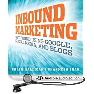Inbound Marketing: Get Found Using Google, Social Media, and Blogs (Unabridged)