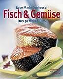 : Fisch & Gemüse: Das perfekte Duo
