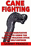 img - for Cane Fighting: The Authoritative Guide to Using the Cane or Walking Stick for Self-Defense book / textbook / text book